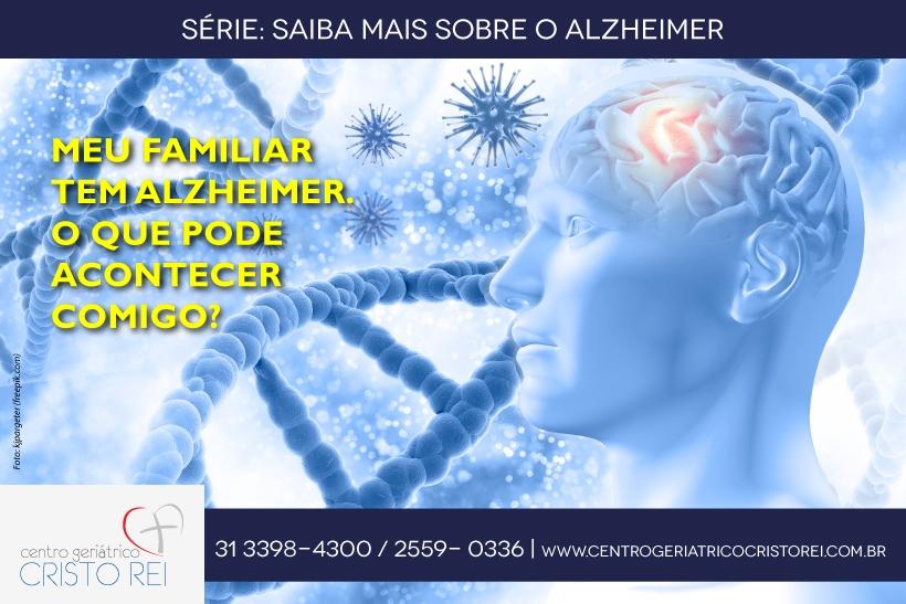 Meu familiar tem doença de Alzheimer: O que pode acontecer comigo?