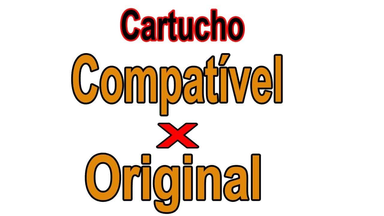 Cartucho Compatível x Cartucho Original
