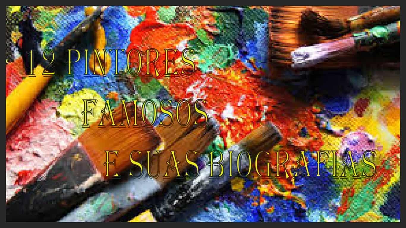 12 Pintores Famosos e Suas Biografias