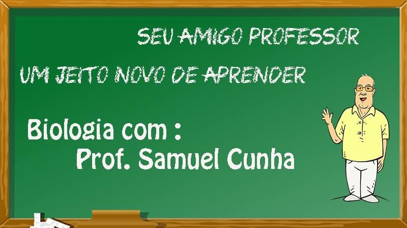 BIOLOGIA - PROFESSOR SAMUEL CUNHA