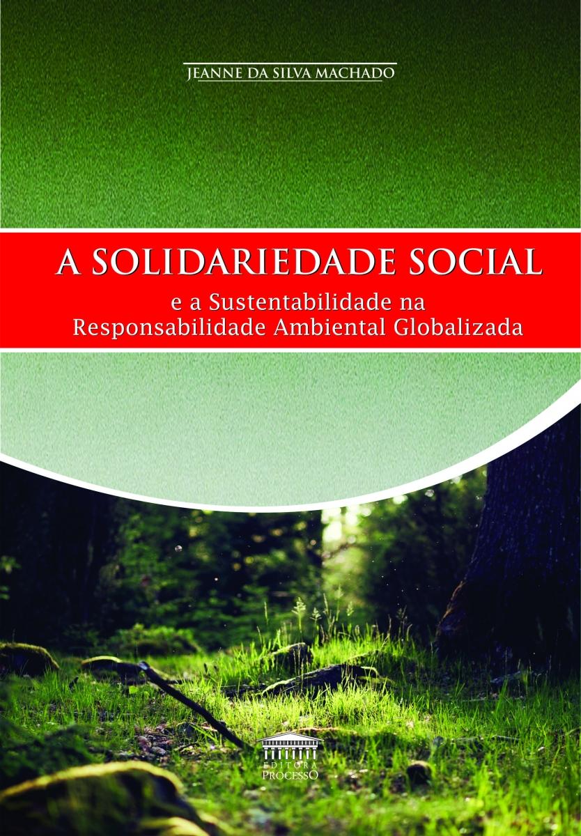 A SOLIDARIEDADE SOCIAL E A SUSTENTABILIDADE NA RESPONSABILIDADE AMBIENTAL GLOBALIZADA
