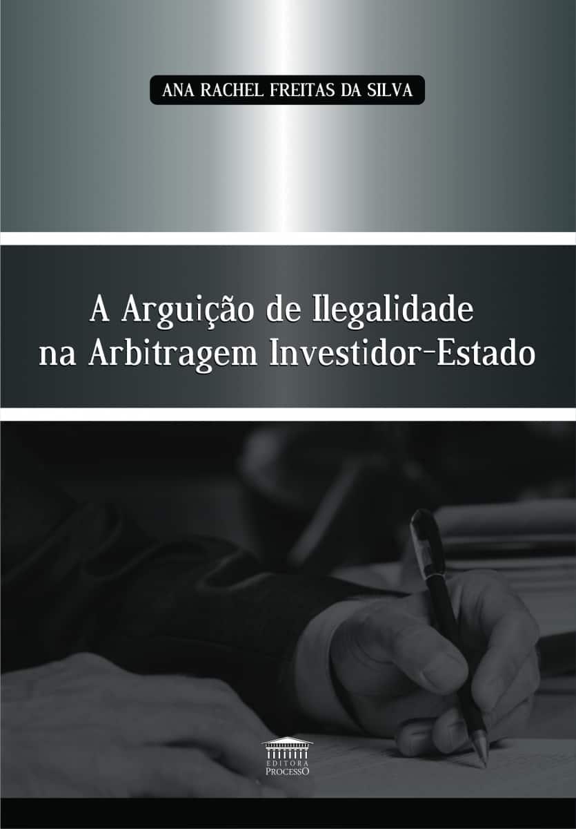 A ARGUIÇÃO DE ILEGALIDADE NA ARBITRAGEM INVESTIDOR-ESTADO