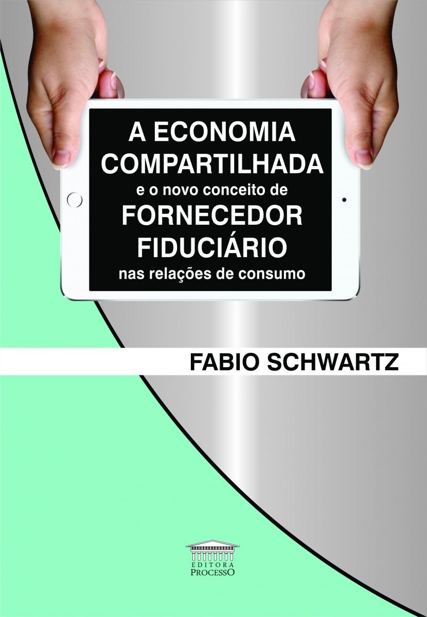 A ECONOMIA COMPARTILHADA E O NOVO CONCEITO DE FORNECEDOR FIDUCIÁRIO NAS RELAÇÕES DE CONSUMO