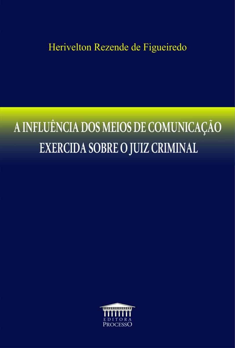 A INFLUÊNCIA DOS MEIOS DE COMUNICAÇÃO EXERCIDA SOBRE O JUIZ CRIMINAL