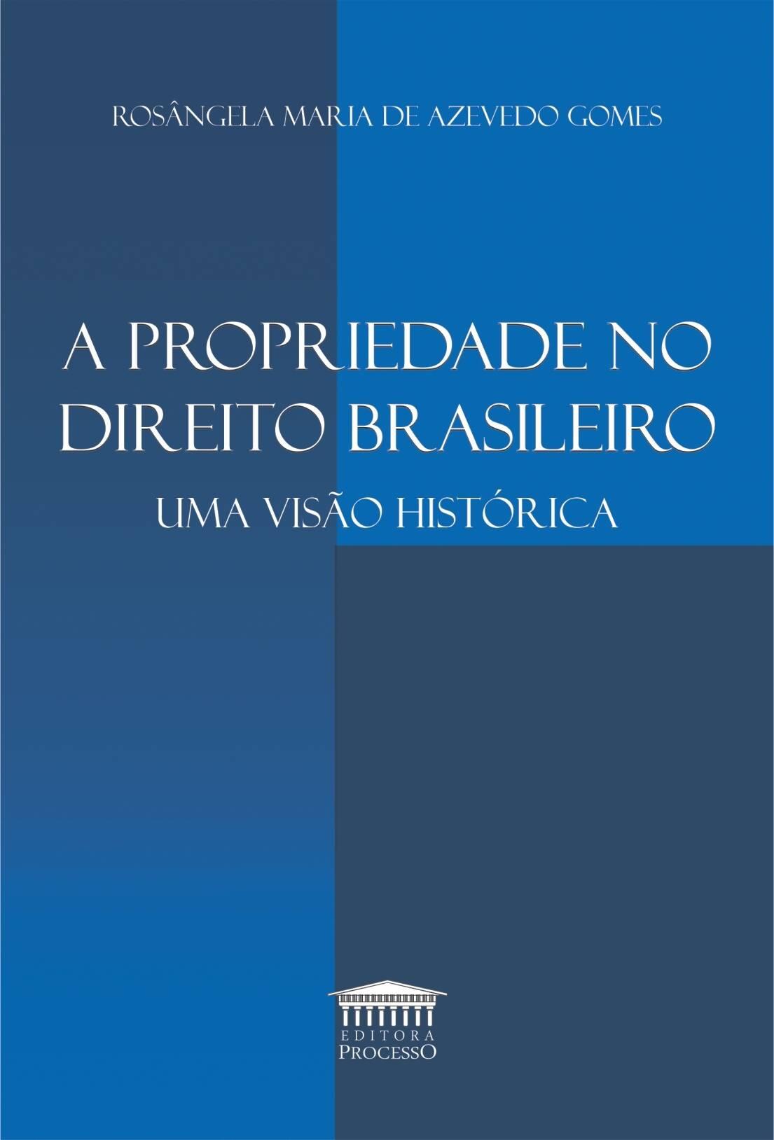 A PROPRIEDADE NO DIREITO BRASILEIRO - UMA VISÃO HISTÓRICA