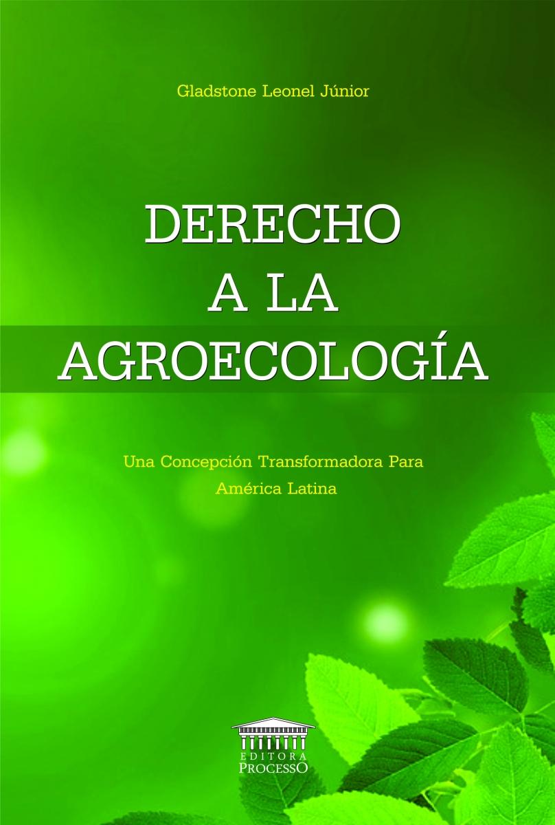DERECHO A LA AGROECOLOGÍA - Una Concepción Transformadora Para América Latina