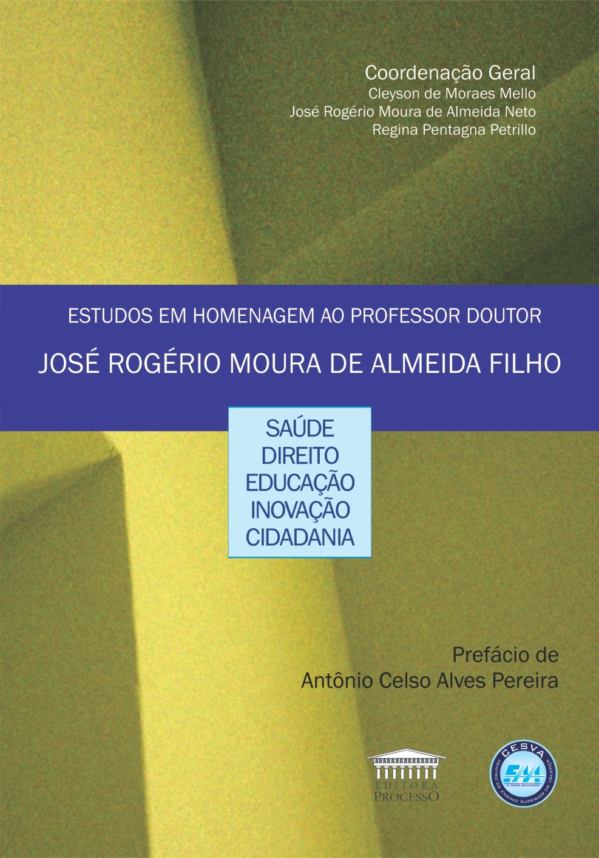 ESTUDOS EM HOMENAGEM AO PROFESSOR DOUTOR JOSÉ ROGÉRIO MOURA DE ALMEIDA FILHO