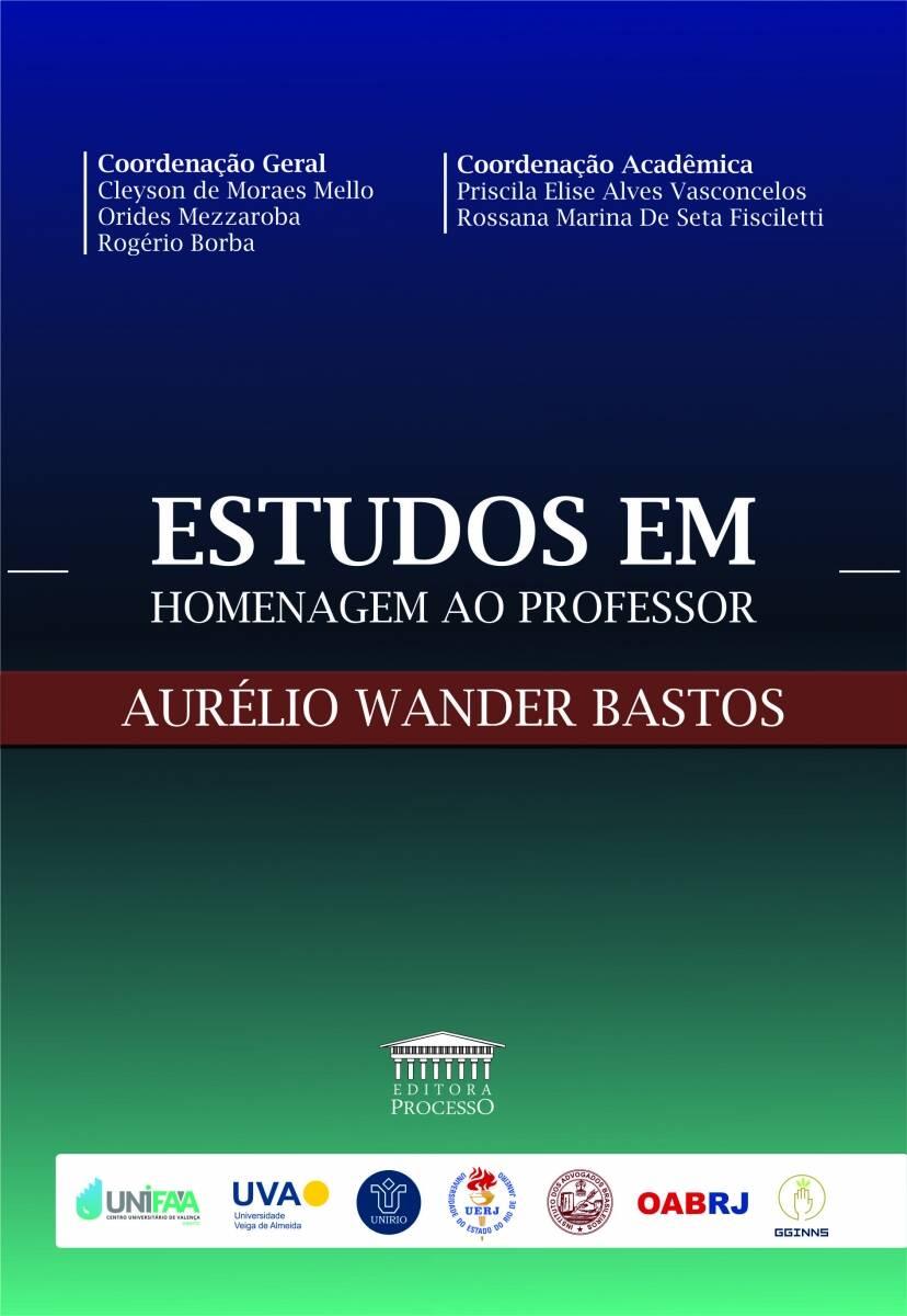 ESTUDOS EM HOMENAGEM AO PROFESSOR AURÉLIO WANDER BASTOS