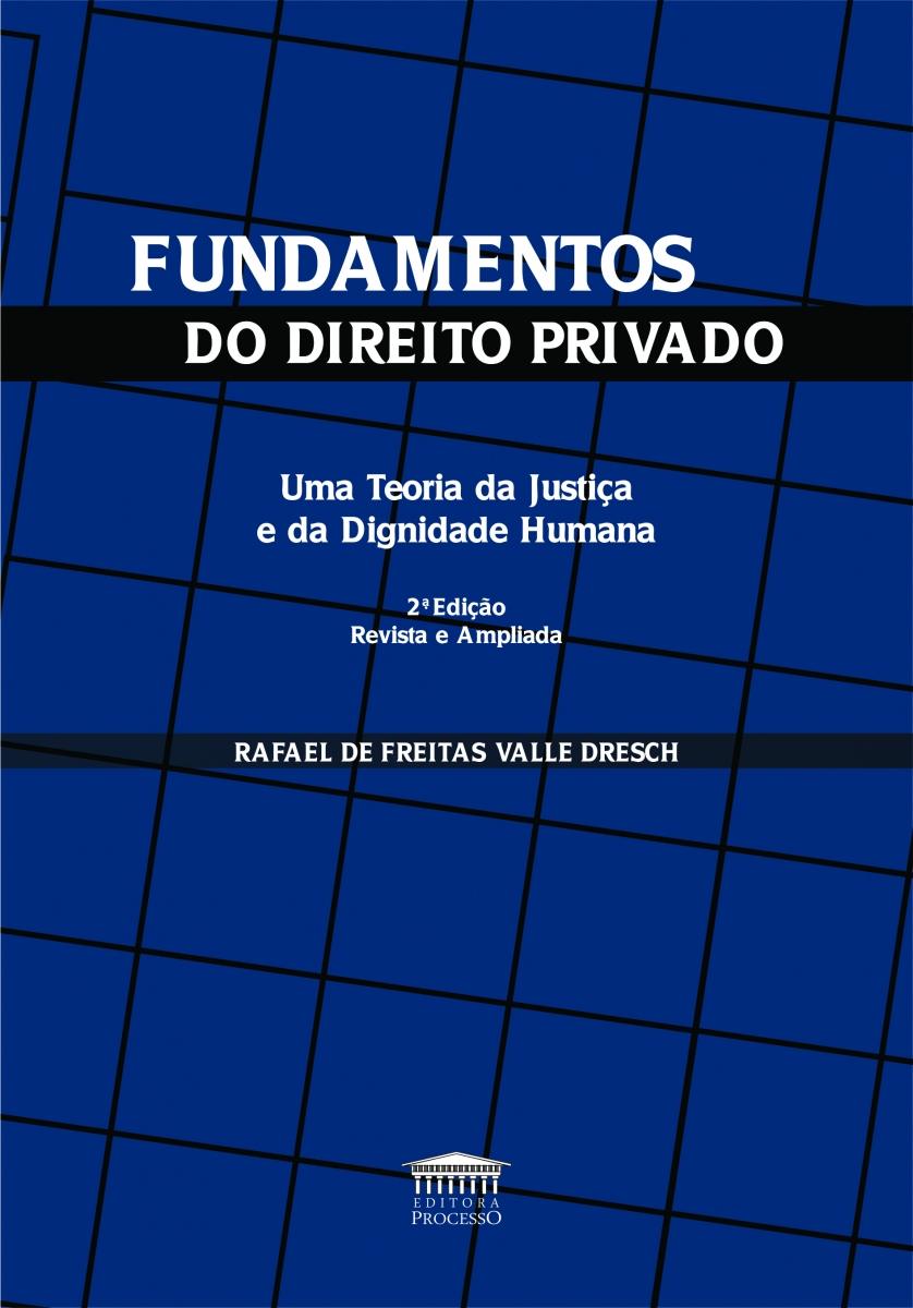 FUNDAMENTOS DO DIREITO PRIVADO - UMA TEORIA DA JUSTIÇA E DA DIGNIDADE HUMANA