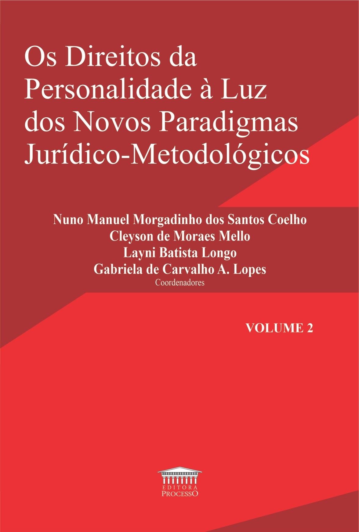 OS DIREITOS DA PERSONALIDADE À LUZ DOS NOVOS PARADIGMAS JURÍDICO-METODOLÓGICOS - VOL. 2
