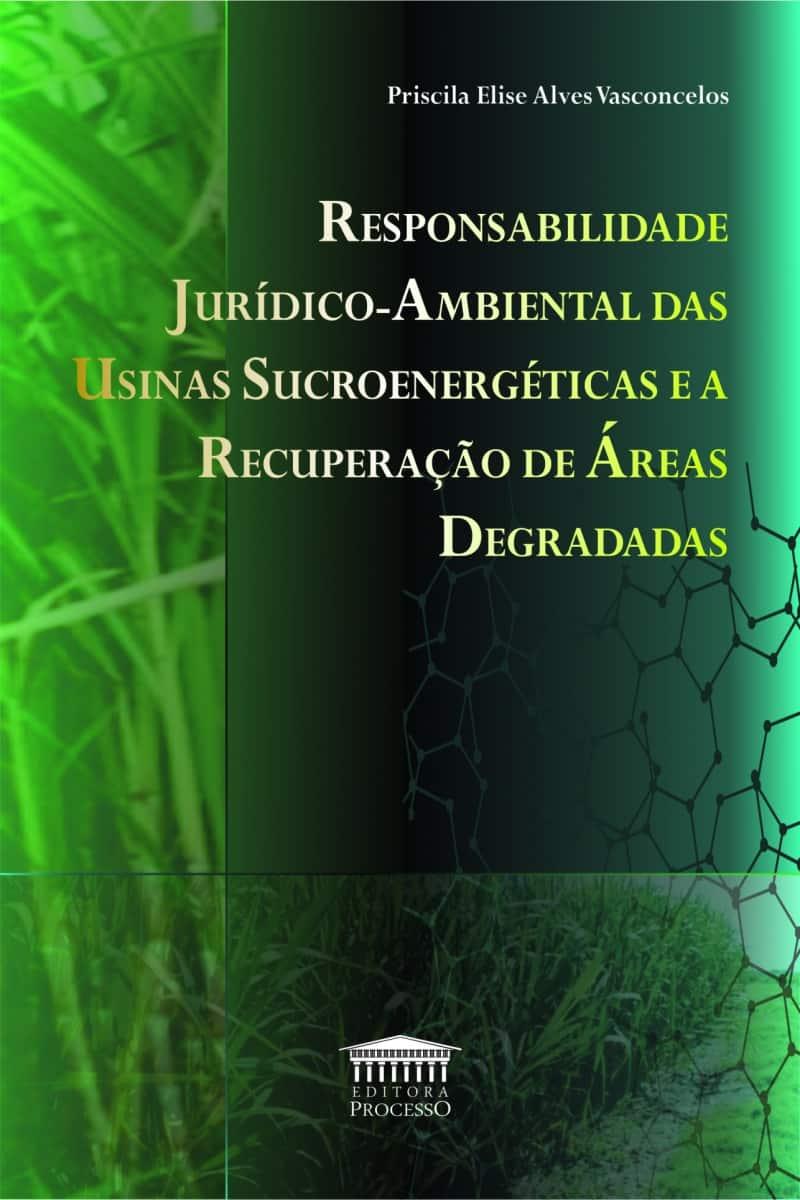 RESPONSABILIDADE JURÍDICO-AMBIENTAL DAS USINAS SUCROENERGÉTICAS E A RECUPERAÇÃO DE ÁREAS DEGRADAS