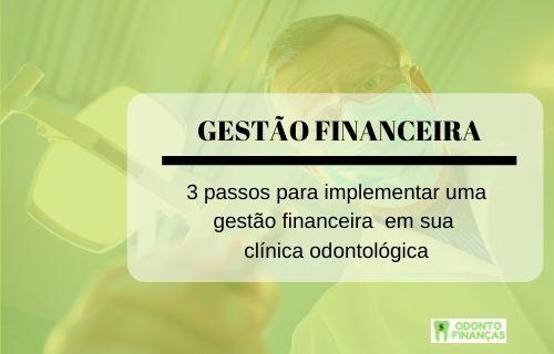 3 PASSOS PARA IMPLEMENTAR UMA GESTÃO FINANCEIRA EM SUA CLÍNICA ODONTOLÓGICA