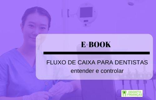 E-BOOK: FLUXO DE CAIXA PARA DENTISTAS - entender e controlar