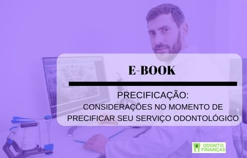 E-BOOK: PRECIFICAÇÃO: CONSIDERAÇÕES NO MOMENTO DE PRECIFICAR SEU SERVIÇO ODONTOLÓGICO