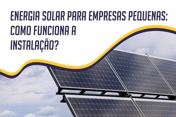 ENERGIA SOLAR: COMO É A INSTALAÇÃO?