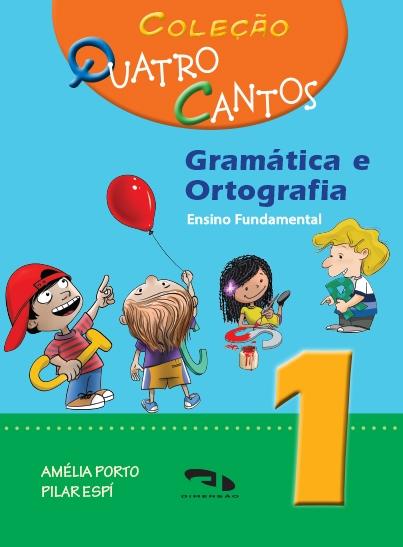 Coleção Quatro Cantos - Gramática e Ortografia - Livro 1